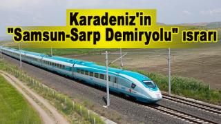 """Karadeniz'in """"Samsun-Sarp Demiryolu"""" ısrarı"""