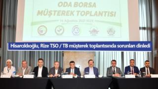 Hisarcıklıoğlu, Rize TSO / TB müşterek toplantısında sorunları dinledi